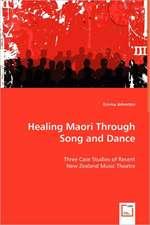 Healing Maori Through Song and Dance: Three Case Studies of Recent New Zealand Music Theatre