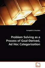 Problem Solving as a Process of Goal-Derived, Ad HocCategorization