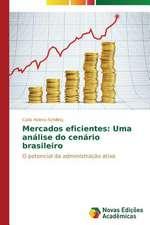 Mercados Eficientes:  Uma Analise Do Cenario Brasileiro
