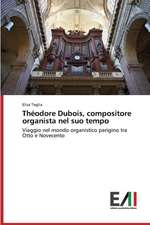 Theodore DuBois, Compositore Organista Nel Suo Tempo:  Criticita E Sfide