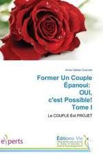 Former Un Couple Epanoui:  Oui, C'Est Possible! Tome I