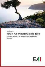 Rafael Alberti:  Poeta En La Calle