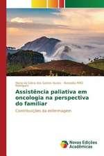 Assistencia Paliativa Em Oncologia Na Perspectiva Do Familiar:  Praticas E Discursos