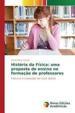 Historia Da Fisica:  Uma Proposta de Ensino Na Formacao de Professores