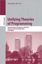 Unifying Theories of Programming: Third International Symposium, UTP 2010, Shanghai, China, November 15-16, 2010, Proceedings