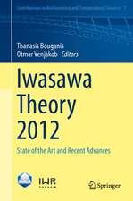 Iwasawa Theory 2012: State of the Art and Recent Advances