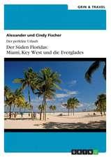 Der Süden Floridas: Miami, Key West und die Everglades