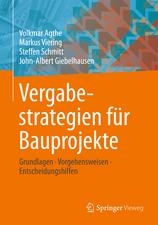Vergabestrategien für Bauprojekte: Grundlagen, Vorgehensweisen, Entscheidungshilfen
