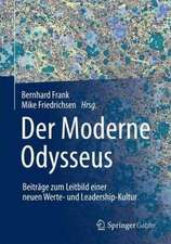 Der Moderne Odysseus: Beiträge zum Leitbild einer neuen Werte- und Leadership-Kultur
