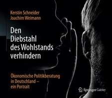 Den Diebstahl des Wohlstands verhindern: Ökonomische Politikberatung in Deutschland – ein Portrait