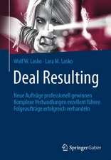 Deal Resulting: Neue Aufträge professionell gewinnen Komplexe Verhandlungen exzellent führen Folgeaufträge erfolgreich verhandeln