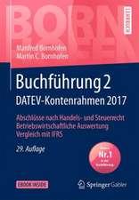 Buchführung 2 DATEV-Kontenrahmen 2017: Abschlüsse nach Handels- und Steuerrecht — Betriebswirtschaftliche Auswertung — Vergleich mit IFRS
