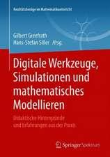 Digitale Werkzeuge, Simulationen und mathematisches Modellieren: Didaktische Hintergründe und Erfahrungen aus der Praxis