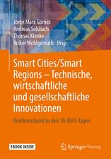 Smart Cities/Smart Regions – Technische, wirtschaftliche und gesellschaftliche Innovationen: Konferenzband zu den 10. BUIS-Tagen