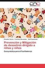 Prevencion y Mitigacion de Desastres Dirigido a Ninas y Ninos:  Interdisciplinariedad y Educacion