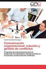 Comunicacion Organizacional:  Solucion y Gestion de Conflictos