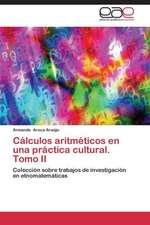 Cálculos aritméticos en una práctica cultural. Tomo II