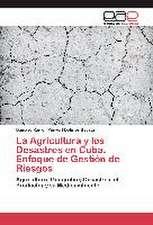 La Agricultura y Los Desastres En Cuba. Enfoque de Gestion de Riesgos