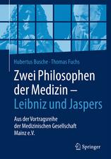 Zwei Philosophen der Medizin – Leibniz und Jaspers: Aus der Vortragsreihe der Medizinischen Gesellschaft Mainz e.V.