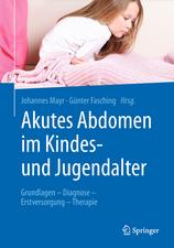 Akutes Abdomen im Kindes- und Jugendalter: Grundlagen - Diagnose - Erstversorgung - Therapie