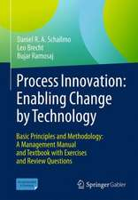 Process Innovation: Enabling Change by Technology: Basic Principles and Methodology: A Management Manual and Textbook with Exercises and Review Questions