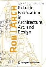 Rob|Arch 2012: Robotic Fabrication in Architecture, Art and Design