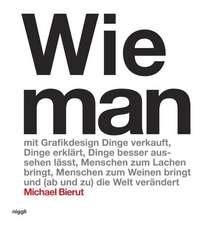 """Michael Bierut: Wie man als Grafikdesigner Produkte erfolgreicher verkauft, Dinge besser erklärt, Sachen schöner macht, Leute zum Lachen bringt (oder zum Weinen) - und manchmal sogar die Welt verbessert""""."""