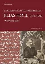 Der Augsburger Stadtwerkmeister Elias Holl (1573-1646)
