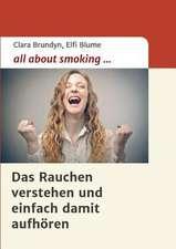 All about Smoking:  Wie Ich Meine Chronischen Krankheiten, Konflikte Und Krisen Heilte Und Meine Kuhnsten Traume Ubertraf