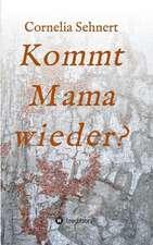 Kommt Mama Wieder?:  Wie Ich Meine Chronischen Krankheiten, Konflikte Und Krisen Heilte Und Meine Kuhnsten Traume Ubertraf