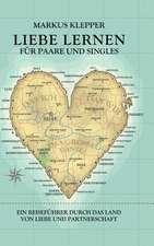 Liebe Lernen Fur Paare Und Singles:  Wie Ich Meine Chronischen Krankheiten, Konflikte Und Krisen Heilte Und Meine Kuhnsten Traume Ubertraf