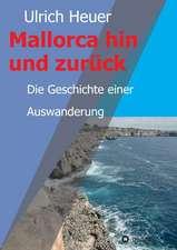 Mallorca Hin Und Zuruck:  Wie Ich Meine Chronischen Krankheiten, Konflikte Und Krisen Heilte Und Meine Kuhnsten Traume Ubertraf