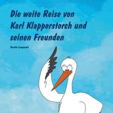 Die weite Reise von Karl Klapperstorch und seinen Freunden
