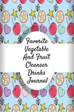 Favorite Vegetable And Fruit Cleanser Drinks Journal