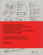 Neues Bauen in den Alpen / Architettura contemporanea alpina / New alpine architecture: Architekturpreis / Premio d Architettura / Architecture prize 2006