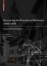 Discovering the Principles of Mechanics 1600-1800: Essays by David Speiser