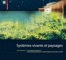 Systèmes vivants et paysage: Technologies et matériaux évolutifs pour l architecture du paysage