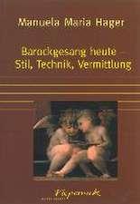 Barockgesang heute - Stil, Technik, Vermittlung