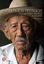 Últimos Testigos: The Last Maya Rebellion in Yucatàn