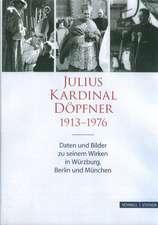 Julius Kardinal Dopfner (1913-1976):  Daten Und Bilder Zu Seinem Wirken in Wurzburg, Berlin Und Munchen