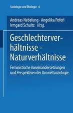 Geschlechterverhältnisse — Naturverhältnisse: Feministische Auseinandersetzungen und Perspektiven der Umweltsoziologie