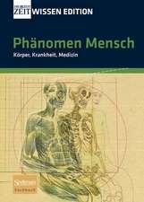 Phänomen Mensch: Körper, Krankheit, Medizin