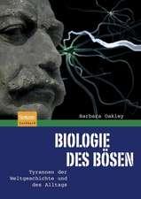 Biologie des Bösen: Tyrannen der Weltgeschichte und des Alltags