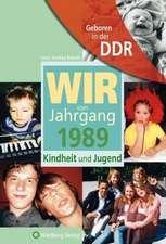 Geboren in der DDR. Wir vom Jahrgang 1989 Kindheit und Jugend