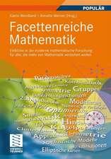 Facettenreiche Mathematik: Einblicke in die moderne mathematische Forschung für alle, die mehr von Mathematik verstehen wollen