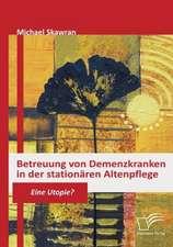 Betreuung Von Demenzkranken in Der Station Ren Altenpflege:  Zum Wandel Eines Ressentiments Im Ffentlichen Diskurs