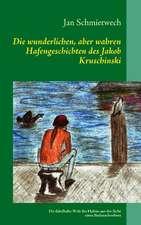 Die wunderlichen, aber wahren Hafengeschichten des Jakob Kruschinski