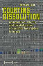 Courting Dissolution: Adumbration, Alterity & the Dislocation of Sacrifice from Space to Image