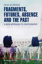 Fragments, Futures, Absence & the Past: A New Approach to Photography