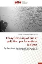 Ecosysteme Aquatique Et Pollution Par Les Metaux Toxiques:  Est-Il En Crise?
